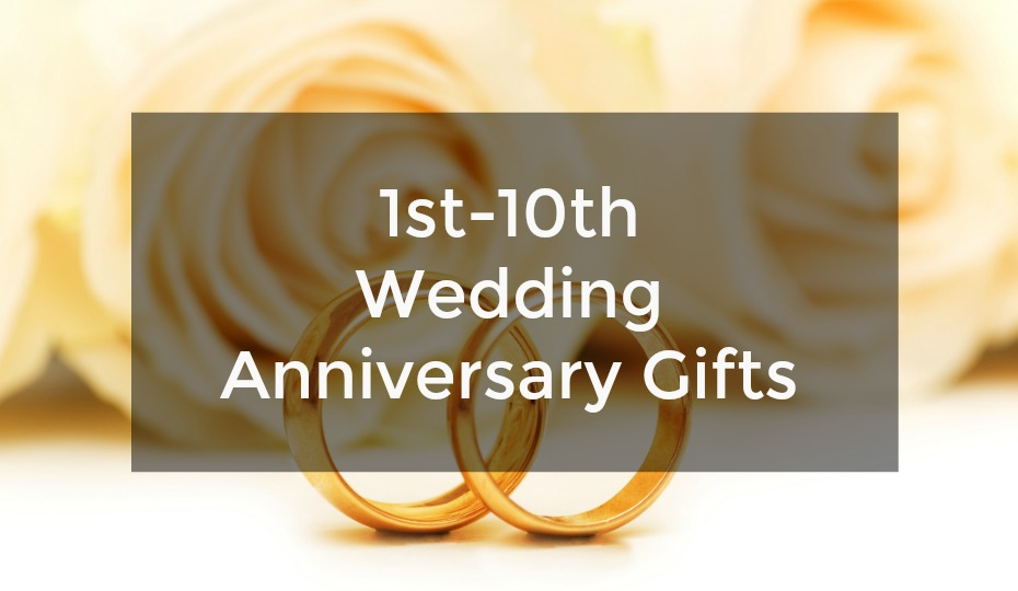 1st-10th Wedding Anniversary Gifts