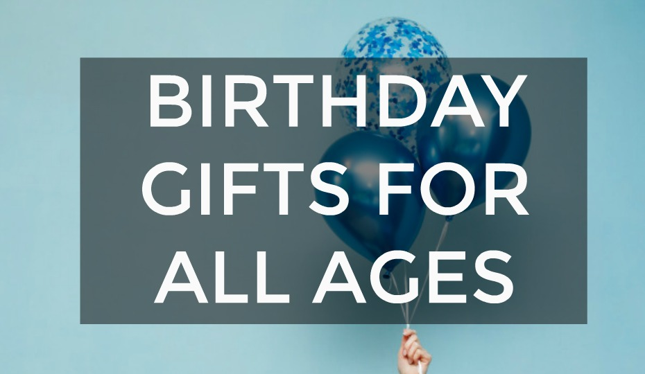 Birthday Gifts For All Ages