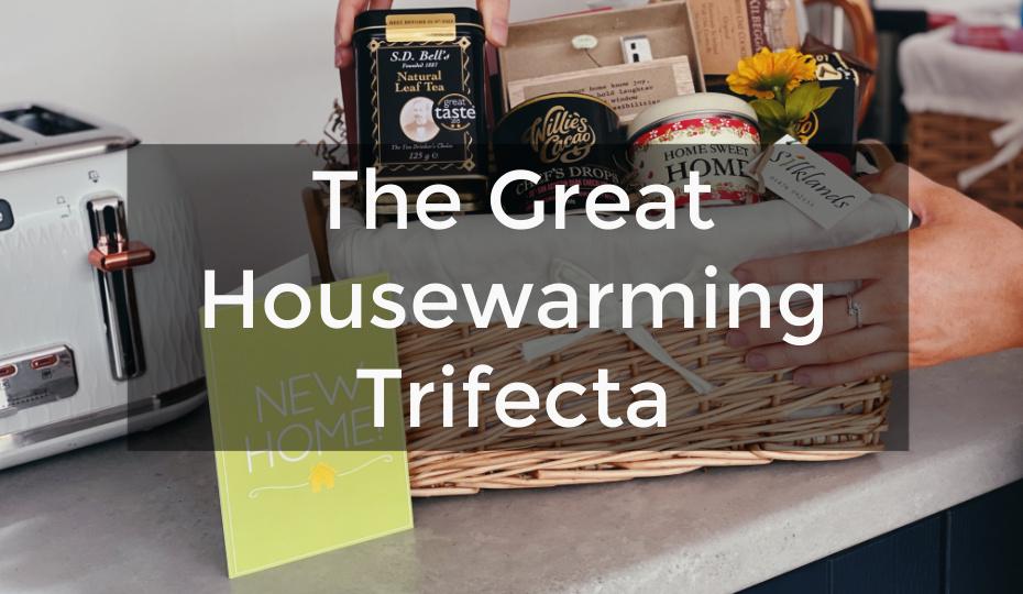 The Great Housewarming Trifecta