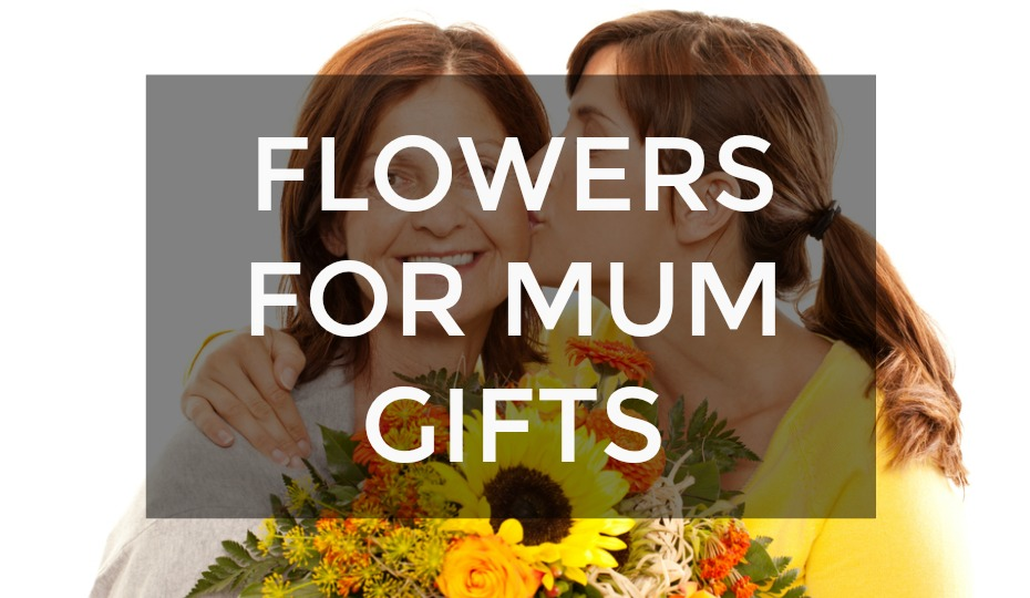 Flowers For Mum Gifts