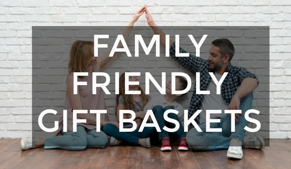 Family Friendly Gift Baskets