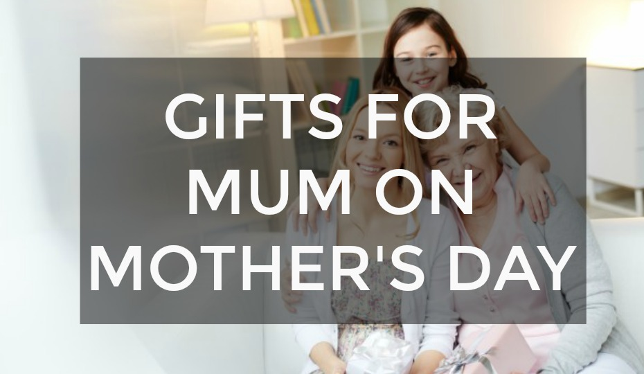 Gifts For Mum On Mother's Day