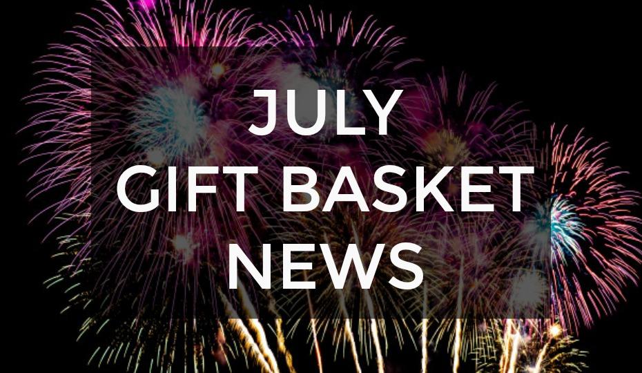 July Gift Basket News