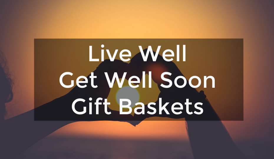 Live Well Get Well Soon Gift Baskets