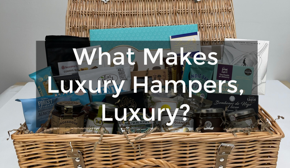 What Makes Luxury Hampers, Luxury?