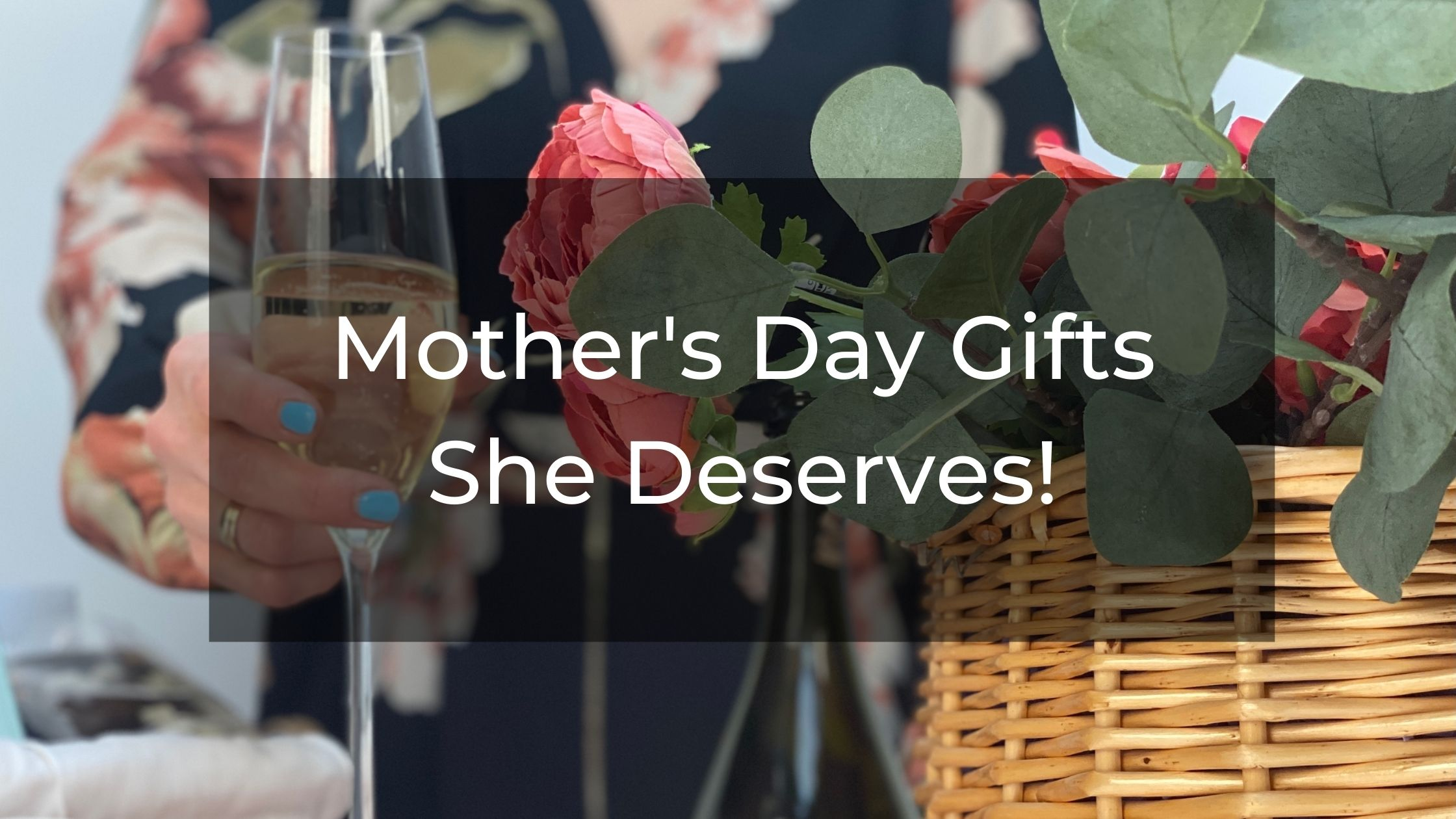 Mother's Day Gifts She Deserves