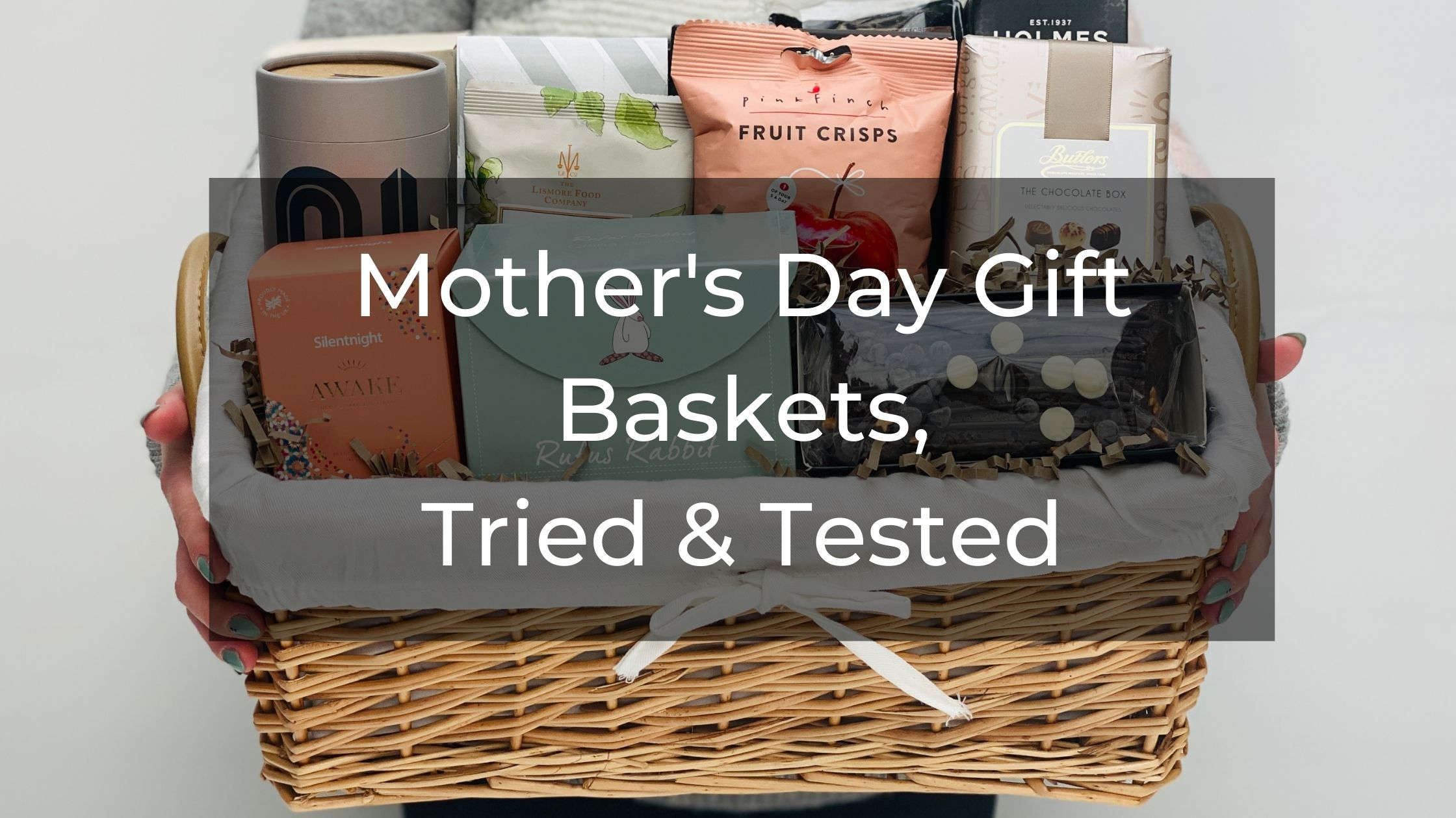 Mother's Day Gift Baskets - Tried & Tested
