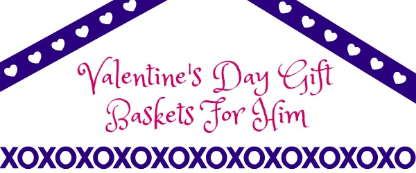 Baskets Full Of Valentine's Day Gift Ideas For Him