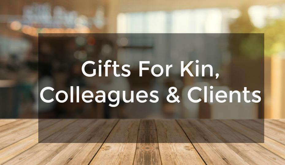 Gifts For Kin, Colleagues & Clients