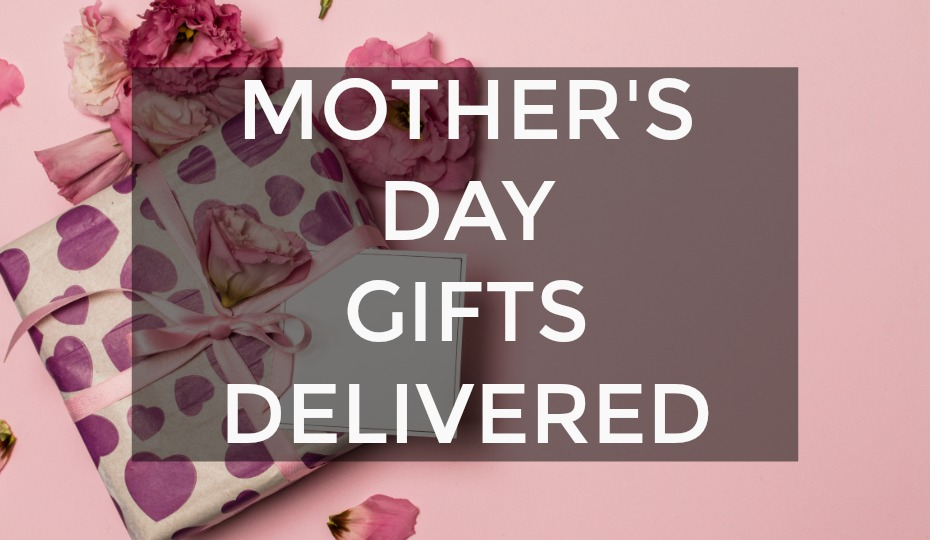 Mother's Day Gifts Delivered