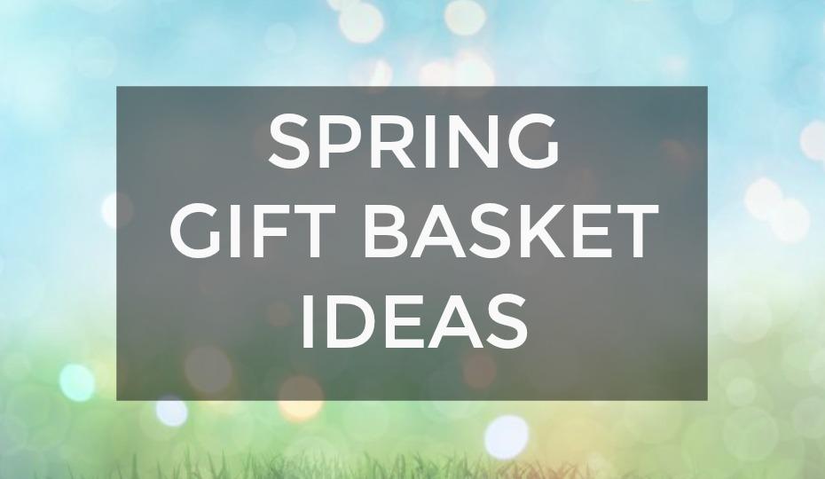 Spring Gift Basket Ideas For April